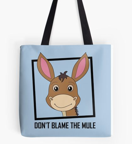 DON'T BLAME THE MULE Tote Bag