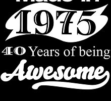 MADE IN 1975 40 YEARS OF BEING AWESOME by BADASSTEES