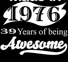 MADE IN 1976 39 YEARS OF BEING AWESOME by BADASSTEES