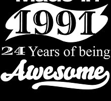 MADE IN 1991 24 YEARS OF BEING AWESOME by BADASSTEES