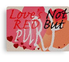 Love's Not Red Canvas Print