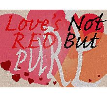 Love's Not Red Photographic Print