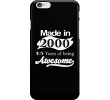 MADE IN 2000 15 YEARS OF BEING AWESOME iPhone Case/Skin