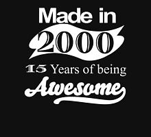 MADE IN 2000 15 YEARS OF BEING AWESOME Unisex T-Shirt