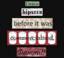 Hipster Commercialized Dammit! T-Shirt