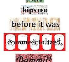 Hipster Commercialized Dammit! by Lori Lyons