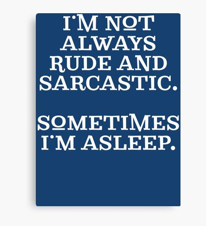 Funny Rude and Sarcastic T Shirt Canvas Print
