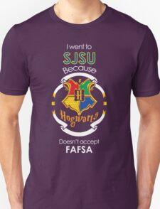 I went to SJSU because Hogwarts doesn't accept FAFSA T-Shirt