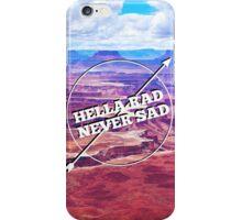 Hella Rad Never Sad iPhone Case/Skin