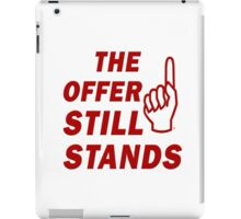 The Offer Still Stands iPad Case/Skin