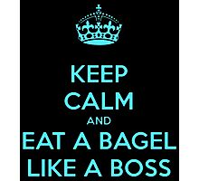 Keep Calm And Eat a Bagel Like a Boss Photographic Print