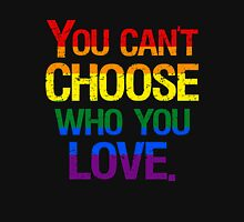 You Can't Choose Who You Love. Unisex T-Shirt