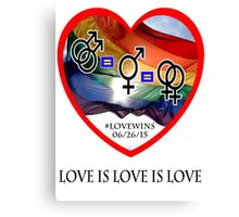 #LoveWins - Love is Love is Love - Now It's Legal Canvas Print