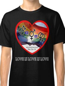 #LoveWins - Love is Love is Love - Now It's Legal Classic T-Shirt
