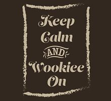 Keep Calm and Wookiee On Unisex T-Shirt