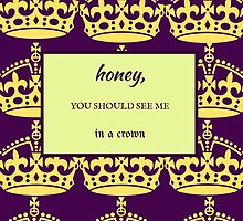 Honey, You Should See Me in a Crown by juliabh