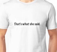 That's what she said. Unisex T-Shirt