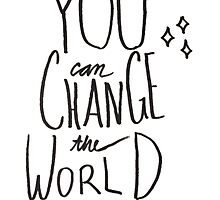 You can change the world  by VisilyRomani