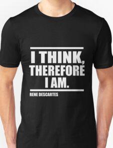 I think, therefore I am. Unisex T-Shirt