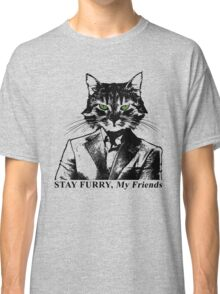 Stay Furry My Friends Classic T-Shirt