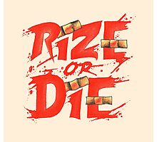 Rize or Die Photographic Print