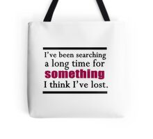 I've been searching a long time for something I think I've lost. Tote Bag