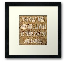 Men Who'll Always Be There for You: Ramen Framed Print