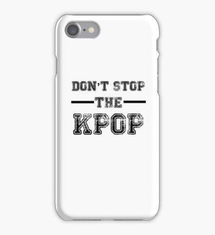 Don't Stop the KPOP  iPhone Case/Skin