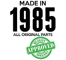Made In 1985 All Original Parts - Quality Control Approved Photographic Print