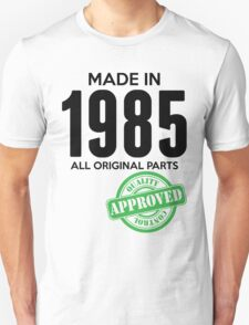 Made In 1985 All Original Parts - Quality Control Approved Unisex T-Shirt