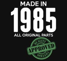 Made In 1985 All Original Parts - Quality Control Approved by LegendTLab