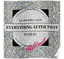 We Are Born Naked- Everything After That is Drag Poster