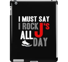 I Must Say I Rock J's All Day iPad Case/Skin