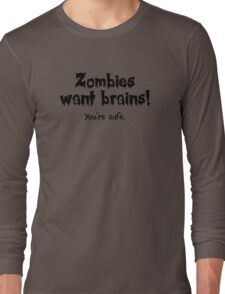 Zombies Want Brains! Long Sleeve T-Shirt
