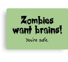 Zombies Want Brains! Canvas Print