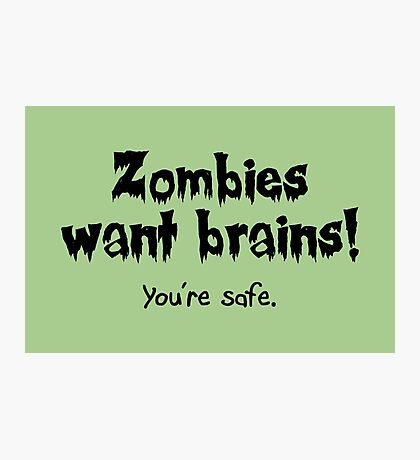 Zombies Want Brains! Photographic Print