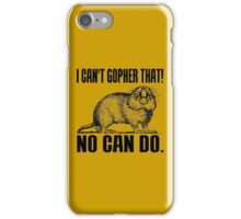 I CAN'T GOPHER THAT! iPhone Case/Skin