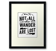 Not all who wander are lost - Black on any color Framed Print