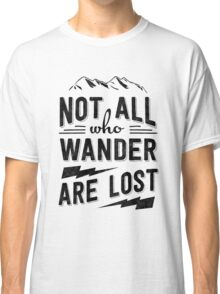 Not all who wander are lost - Black on any color Classic T-Shirt
