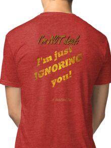 ... I'm just ignorning you! Tri-blend T-Shirt