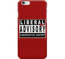 Liberal Advisory - Warning of Conservative Content - Pro-GOP Shirt - Republicans - Conservatives - Sealed with a Kiss iPhone Case/Skin