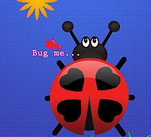 Bug me... by Maria  Gonzalez