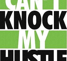 Can't Knock my Hustle by tee4daily