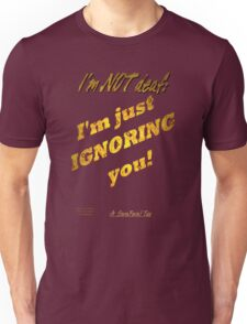 With respect... I'm just ignoring you! Unisex T-Shirt