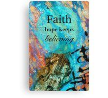 Faith - Hope Keeps Believing Canvas Print