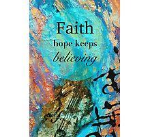 Faith - Hope Keeps Believing Photographic Print