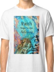 Faith - Hope Keeps Believing Classic T-Shirt