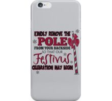 Seinfeld Inspired - Celebrate Festivus - Remove the Pole From Your Backside - Merry Christmas - Festivus Pole Holidays - Parody iPhone Case/Skin