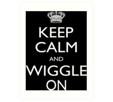 Keep Calm And Wiggle On - Tshirts Art Print