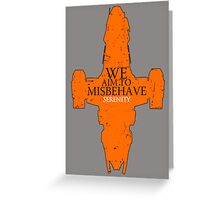 We Aim to misbehave - serenity t shirt, iphone case & more Greeting Card